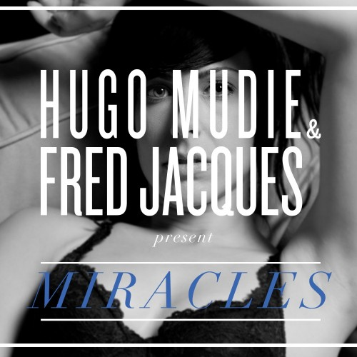 Hugo Mudie & Fred Jacques present Miracles